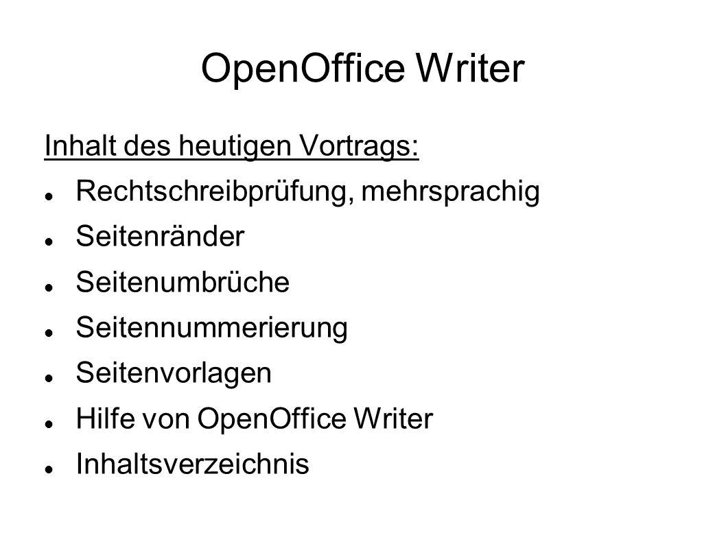 OpenOffice Writer Inhalt des heutigen Vortrags: Rechtschreibprüfung, mehrsprachig Seitenränder Seitenumbrüche Seitennummerierung Seitenvorlagen Hilfe