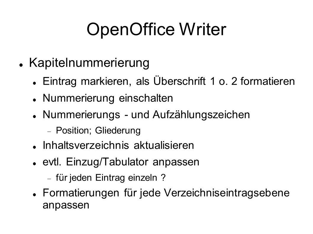 OpenOffice Writer Kapitelnummerierung Eintrag markieren, als Überschrift 1 o. 2 formatieren Nummerierung einschalten Nummerierungs - und Aufzählungsze