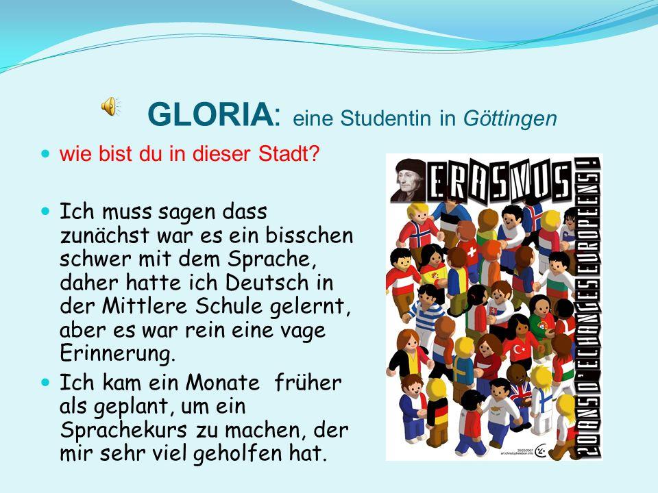 GLORIA: eine Studentin in Göttingen wie bist du in dieser Stadt.