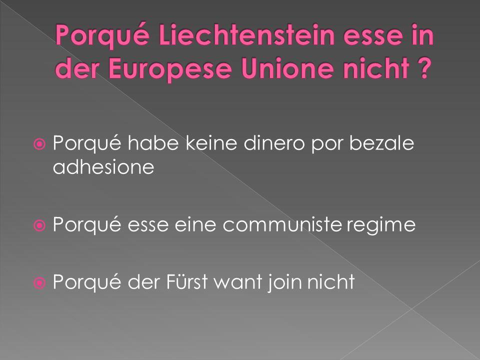 Porqué habe keine dinero por bezale adhesione Porqué esse eine communiste regime Porqué der Fürst want join nicht