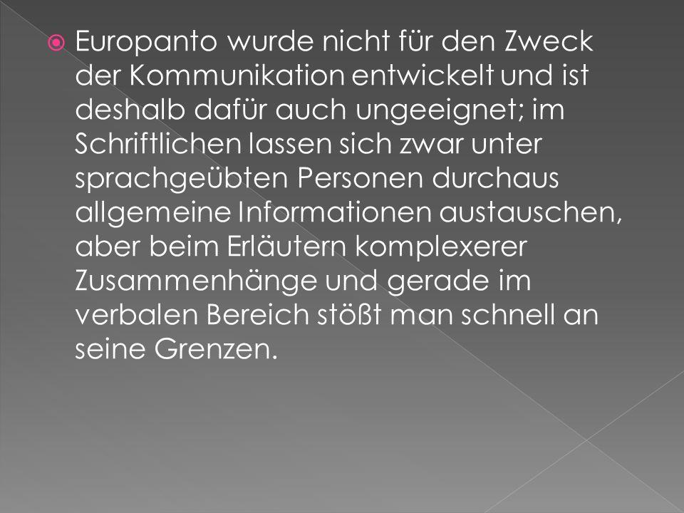 Europanto wurde nicht für den Zweck der Kommunikation entwickelt und ist deshalb dafür auch ungeeignet; im Schriftlichen lassen sich zwar unter sprachgeübten Personen durchaus allgemeine Informationen austauschen, aber beim Erläutern komplexerer Zusammenhänge und gerade im verbalen Bereich stößt man schnell an seine Grenzen.