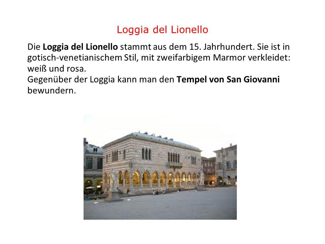 Loggia del Lionello Die Loggia del Lionello stammt aus dem 15. Jahrhundert. Sie ist in gotisch-venetianischem Stil, mit zweifarbigem Marmor verkleidet