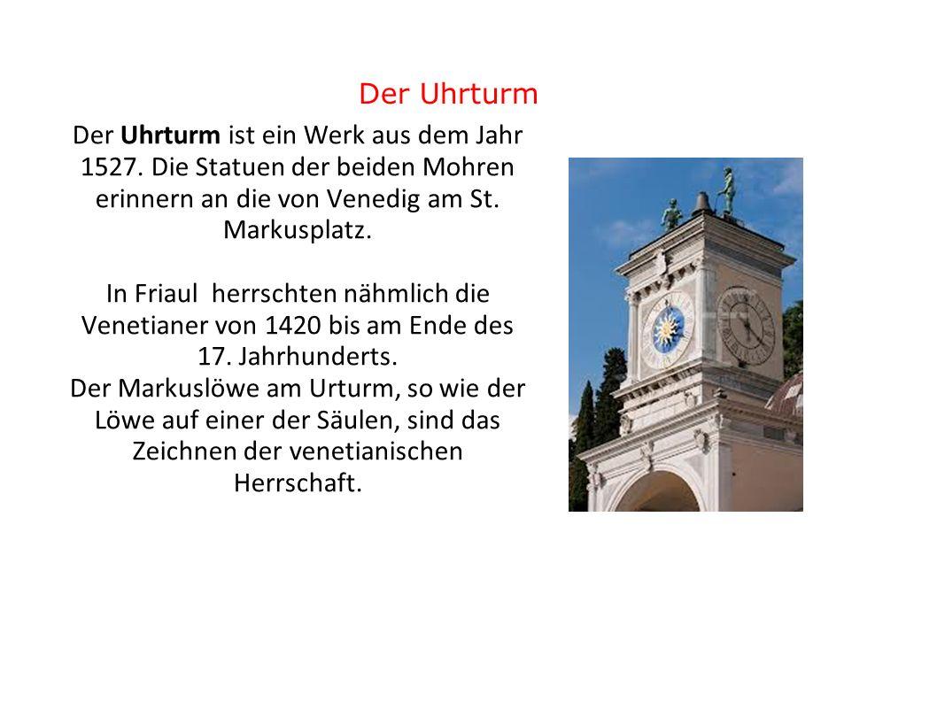 Der Uhrturm ist ein Werk aus dem Jahr 1527. Die Statuen der beiden Mohren erinnern an die von Venedig am St. Markusplatz. In Friaul herrschten nähmlic