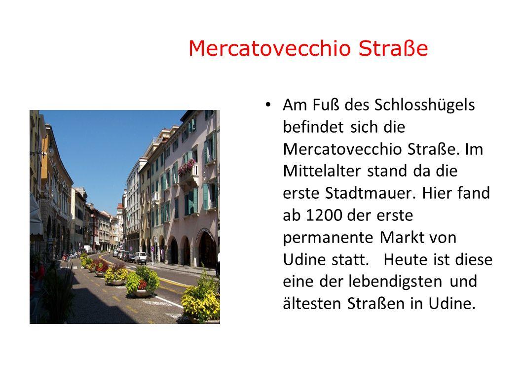 Mercatovecchio Straße Am Fuß des Schlosshügels befindet sich die Mercatovecchio Straße. Im Mittelalter stand da die erste Stadtmauer. Hier fand ab 120