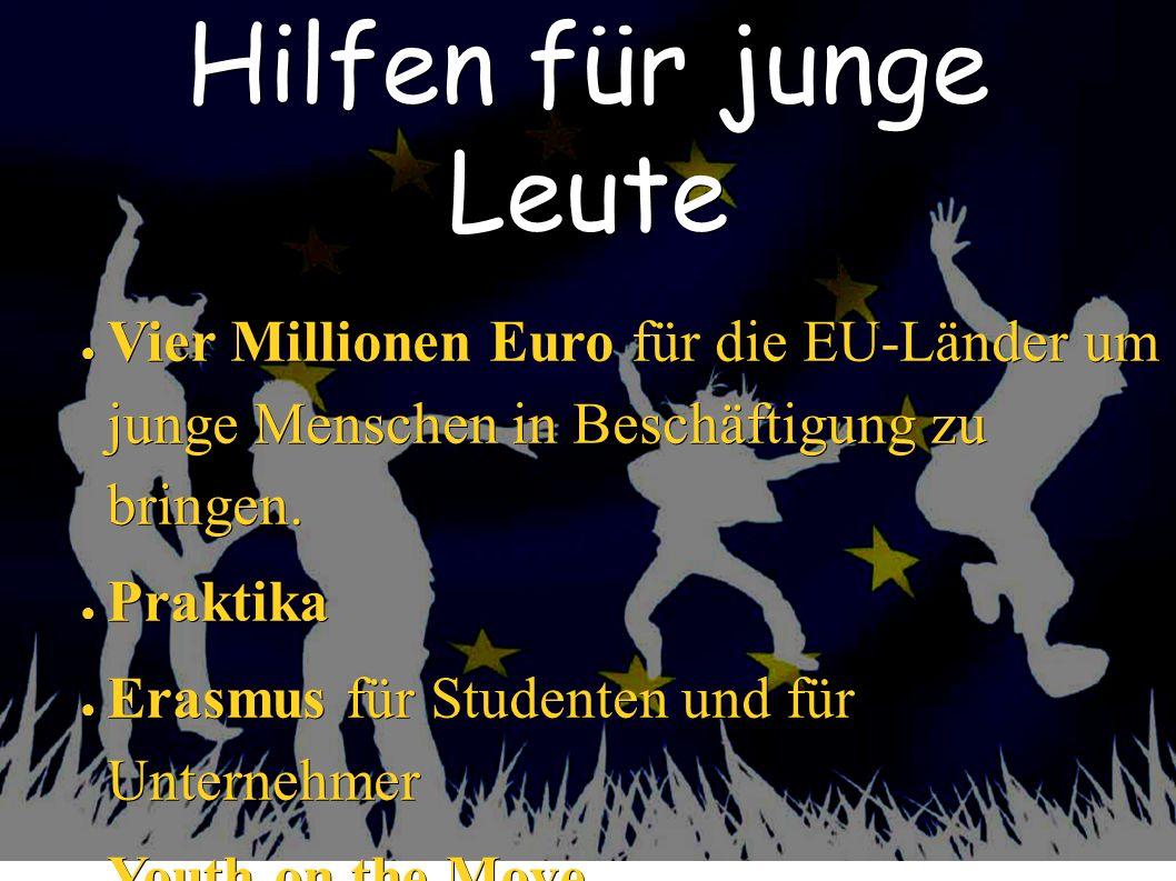 Hilfen für junge Leute Vier Millionen Euro für die EU-Länder um junge Menschen in Beschäftigung zu bringen. Vier Millionen Euro für die EU-Länder um j