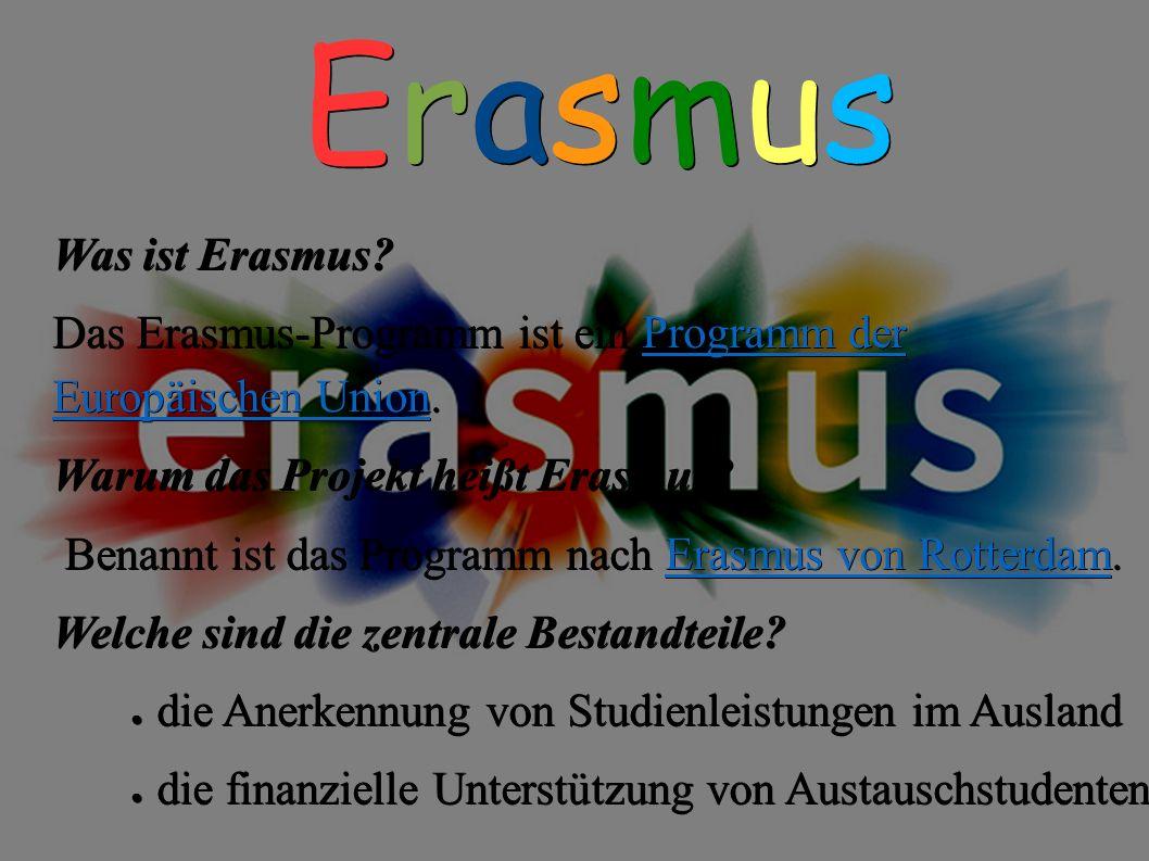 ErasmusErasmusErasmusErasmus Was ist Erasmus? Das Erasmus-Programm ist ein Programm der Europäischen Union. Programm der Europäischen UnionProgramm de