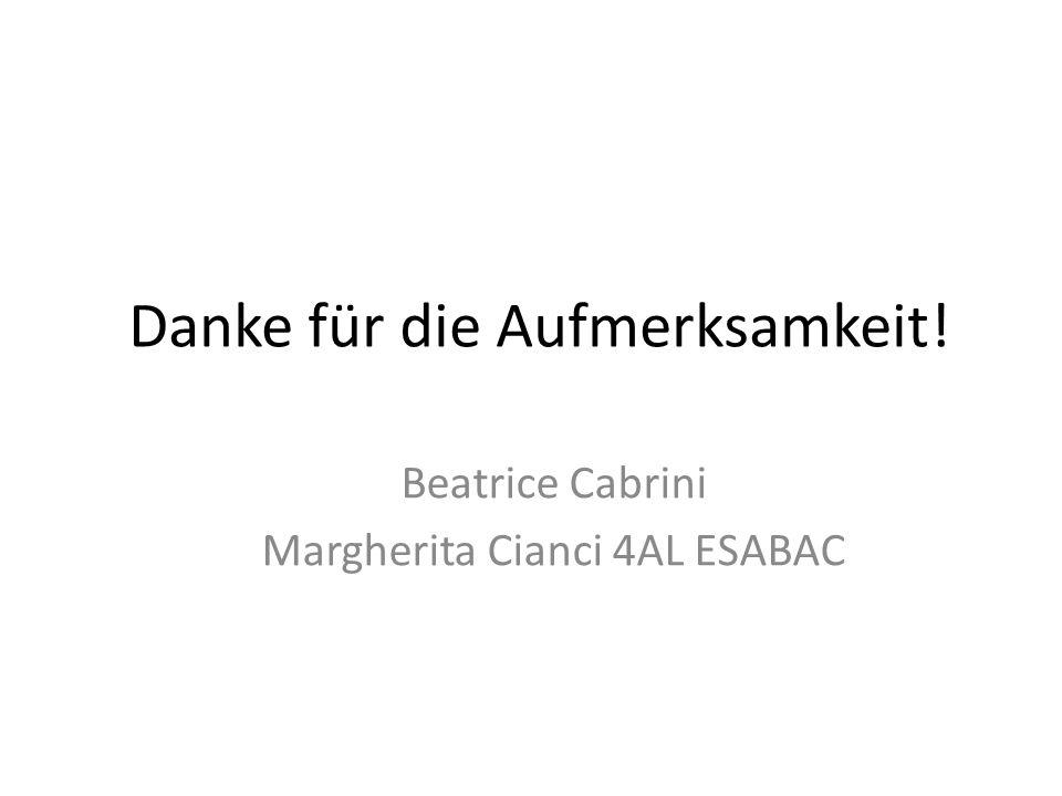 Danke für die Aufmerksamkeit! Beatrice Cabrini Margherita Cianci 4AL ESABAC