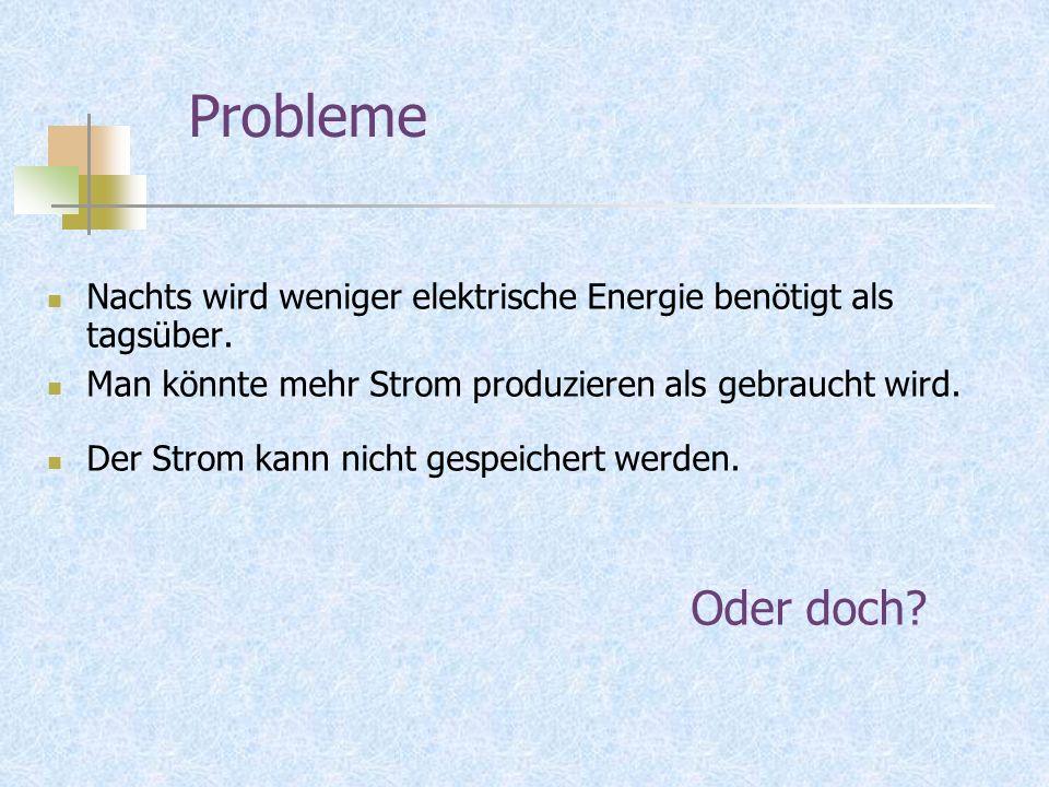 Probleme Nachts wird weniger elektrische Energie benötigt als tagsüber.