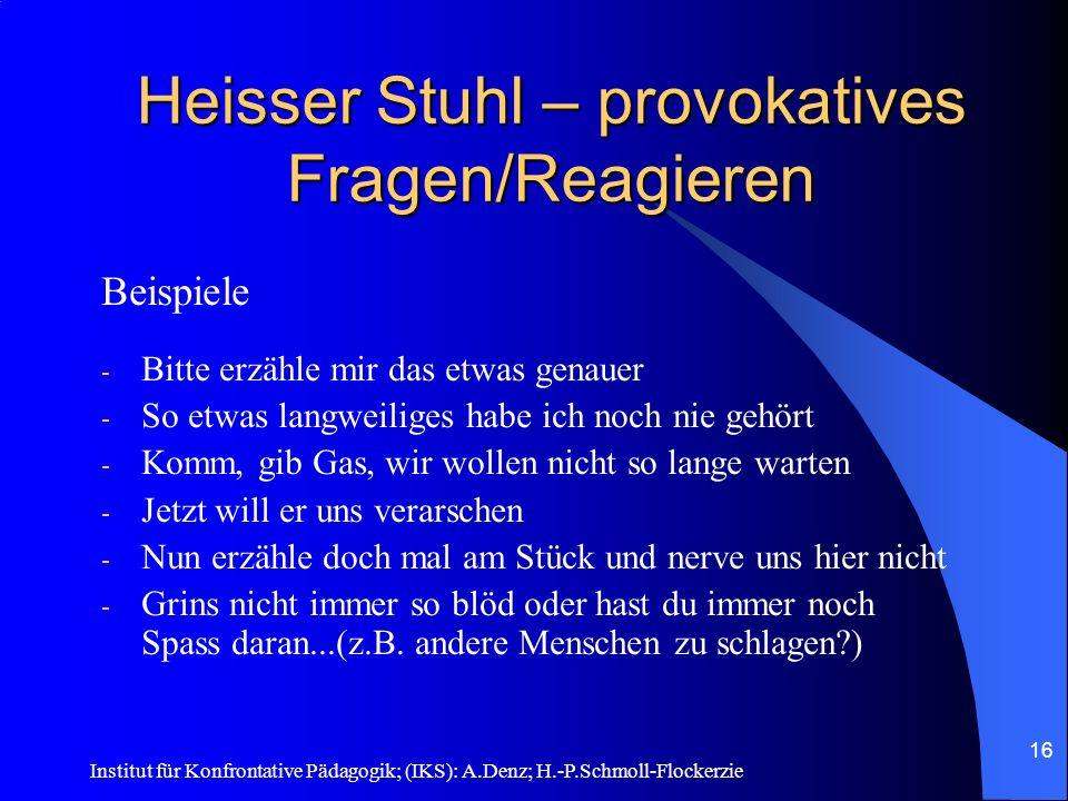 Institut für Konfrontative Pädagogik; (IKS): A.Denz; H.-P.Schmoll-Flockerzie 15 Interview für heissen Stuhl Sammeln von Munition für den heissen Stuhl Lebenslauf Nenne 3 Stärken, 3 Schwächen Nenne deine mieseste Tat