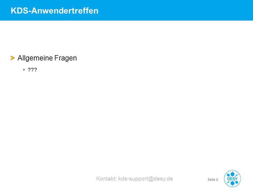 Vorname Name | Titel der Veranstaltung | Datum | Seite 2 KDS-Anwendertreffen > Allgemeine Fragen ??? Kontakt: kds-support@desy.de