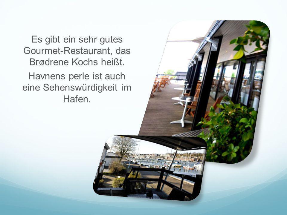 Es gibt ein sehr gutes Gourmet-Restaurant, das Brødrene Kochs heißt. Havnens perle ist auch eine Sehenswürdigkeit im Hafen.
