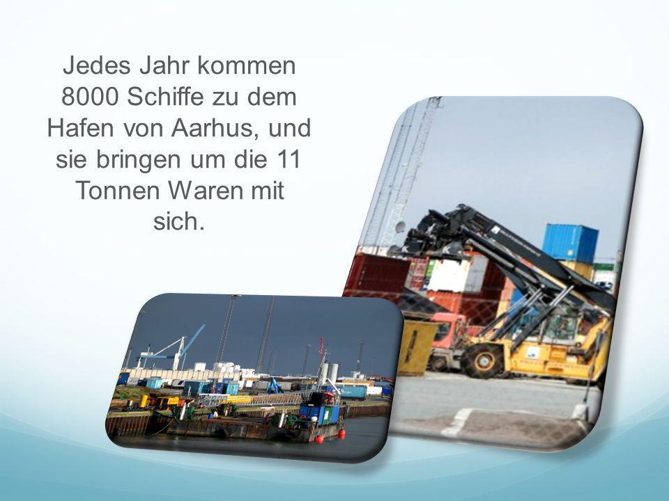 Jedes Jahr kommen 8000 Schiffe zu dem Hafen von Aarhus, und sie bringen um die 11 Tonnen Waren mit sich.