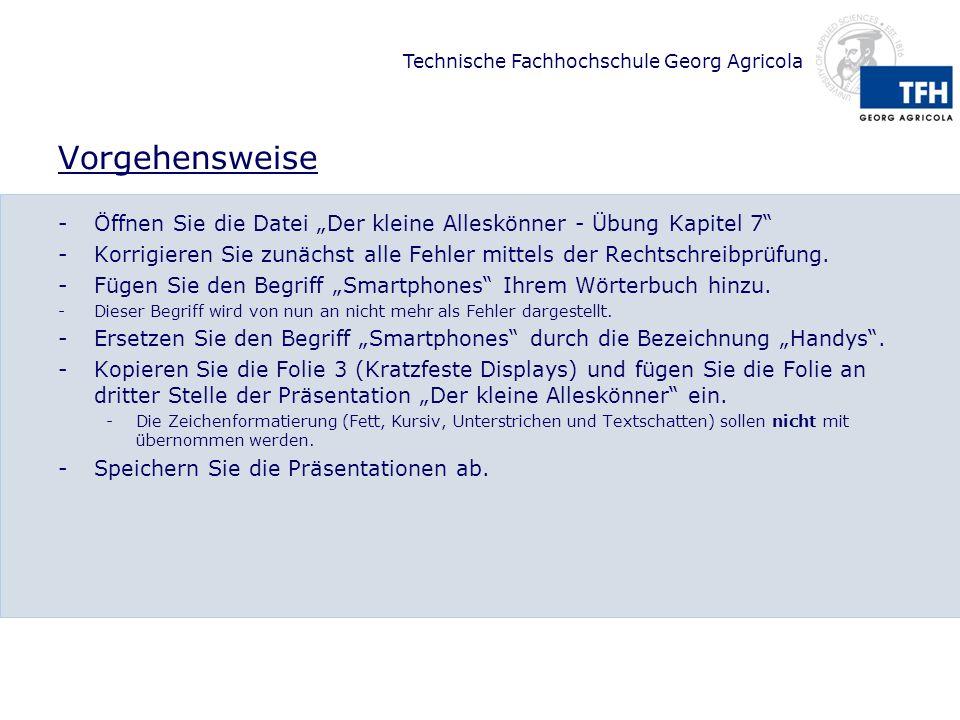 Technische Fachhochschule Georg Agricola Vorgehensweise -Öffnen Sie die Datei Der kleine Alleskönner - Übung Kapitel 7 -Korrigieren Sie zunächst alle Fehler mittels der Rechtschreibprüfung.