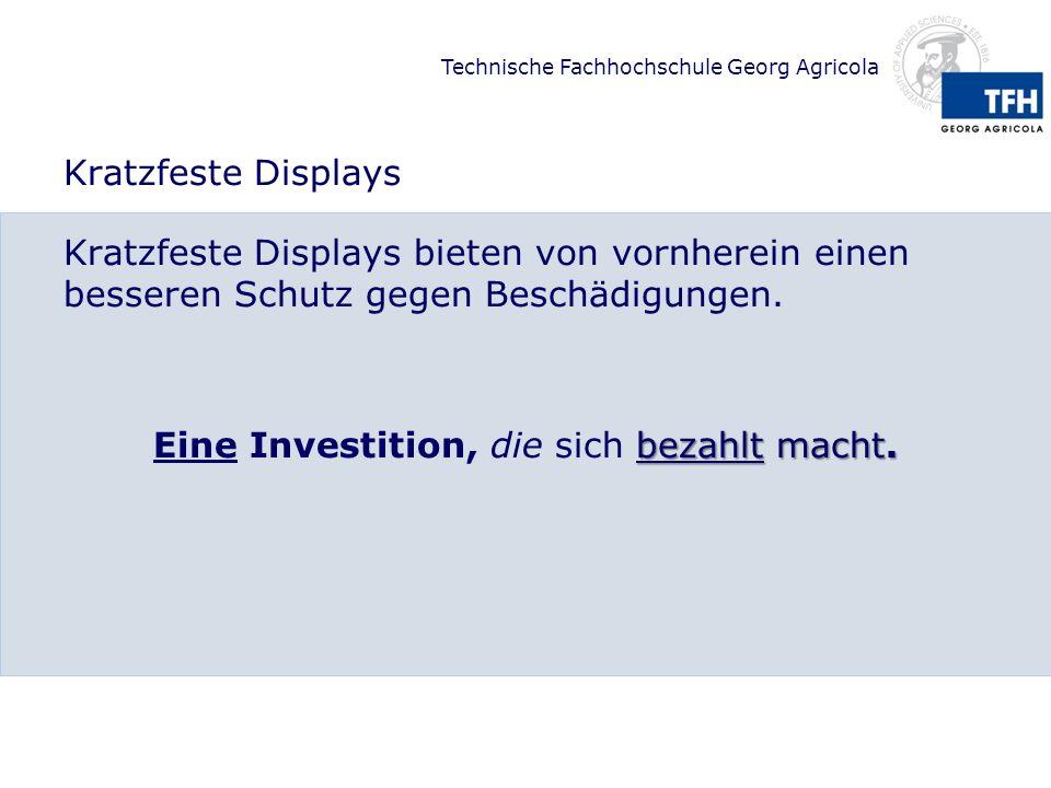 Technische Fachhochschule Georg Agricola Kratzfeste Displays Kratzfeste Displays bieten von vornherein einen besseren Schutz gegen Beschädigungen.