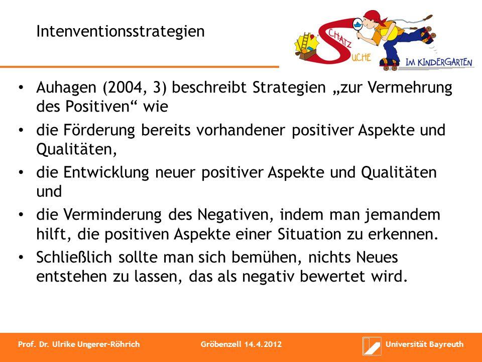 Auhagen (2004, 3) beschreibt Strategien zur Vermehrung des Positiven wie die Förderung bereits vorhandener positiver Aspekte und Qualitäten, die Entwi