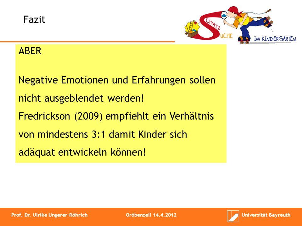 Fazit ABER Negative Emotionen und Erfahrungen sollen nicht ausgeblendet werden! Fredrickson (2009) empfiehlt ein Verhältnis von mindestens 3:1 damit K