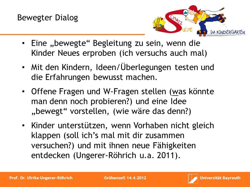 Bewegter Dialog Eine bewegte Begleitung zu sein, wenn die Kinder Neues erproben (ich versuchs auch mal) Mit den Kindern, Ideen/Überlegungen testen und