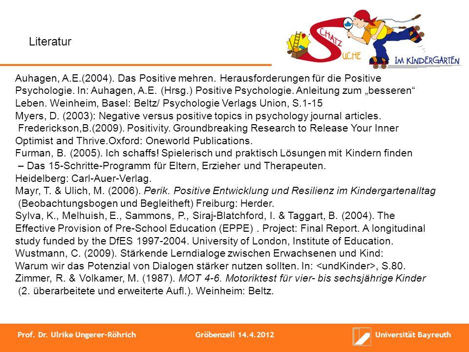 Prof. Dr. Ulrike Ungerer-RöhrichGröbenzell 14.4.2012Universität Bayreuth Auhagen, A.E.(2004). Das Positive mehren. Herausforderungen für die Positive