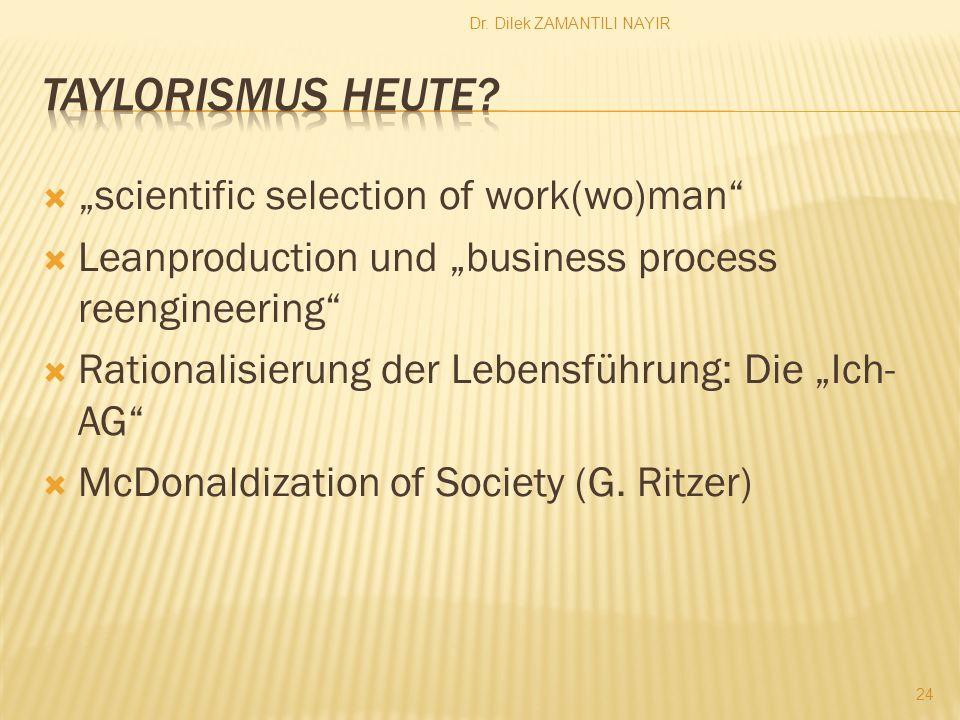 Dr. Dilek ZAMANTILI NAYIR 24 scientific selection of work(wo)man Leanproduction und business process reengineering Rationalisierung der Lebensführung: