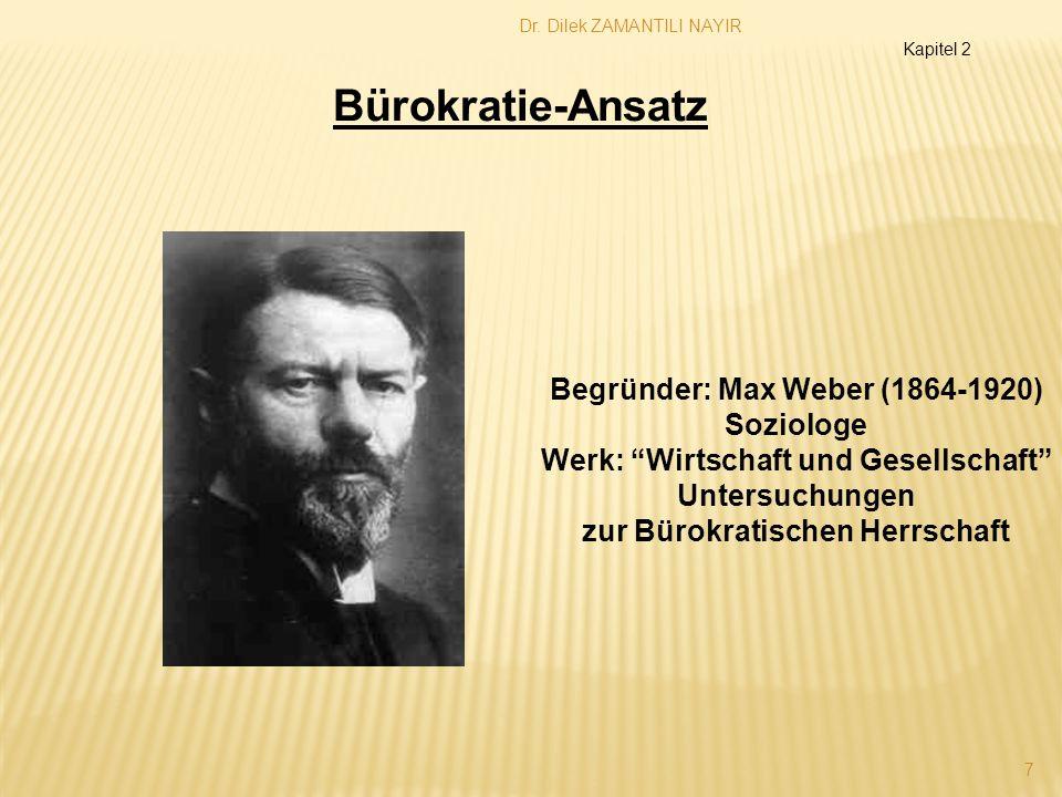 Dr. Dilek ZAMANTILI NAYIR 7 Begründer: Max Weber (1864-1920) Soziologe Werk: Wirtschaft und Gesellschaft Untersuchungen zur Bürokratischen Herrschaft