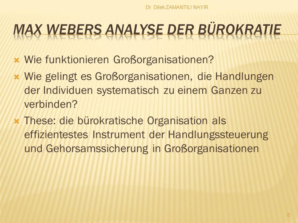 Dr. Dilek ZAMANTILI NAYIR 8 Wie funktionieren Großorganisationen? Wie gelingt es Großorganisationen, die Handlungen der Individuen systematisch zu ein