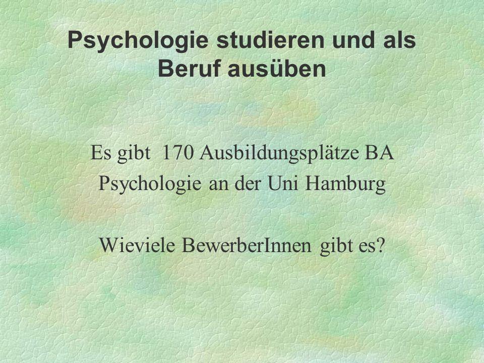 Psychologie studieren und als Beruf ausüben Es gibt 170 Ausbildungsplätze BA Psychologie an der Uni Hamburg Wieviele BewerberInnen gibt es?