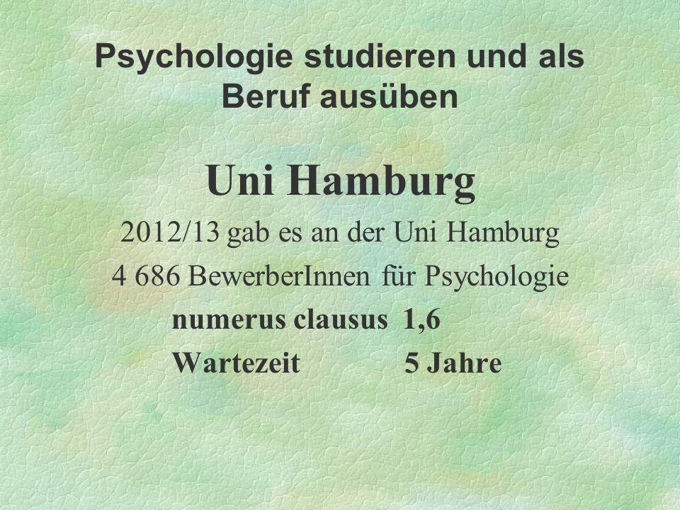 Psychologie studieren und als Beruf ausüben Uni Hamburg 2012/13 gab es an der Uni Hamburg 4 686 BewerberInnen für Psychologie numerus clausus 1,6 Wart
