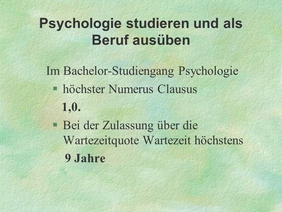 Psychologie studieren und als Beruf ausüben Im Bachelor-Studiengang Psychologie §höchster Numerus Clausus 1,0. §Bei der Zulassung über die Wartezeitqu