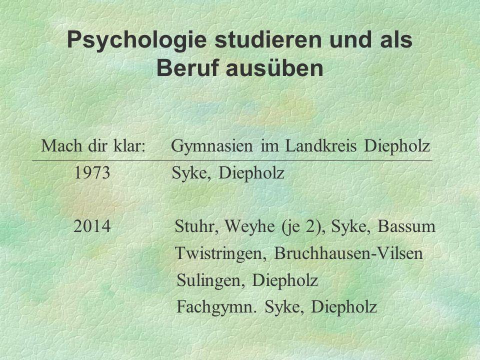 Psychologie studieren und als Beruf ausüben Mach dir klar: Gymnasien im Landkreis Diepholz 1973 Syke, Diepholz 2014 Stuhr, Weyhe (je 2), Syke, Bassum