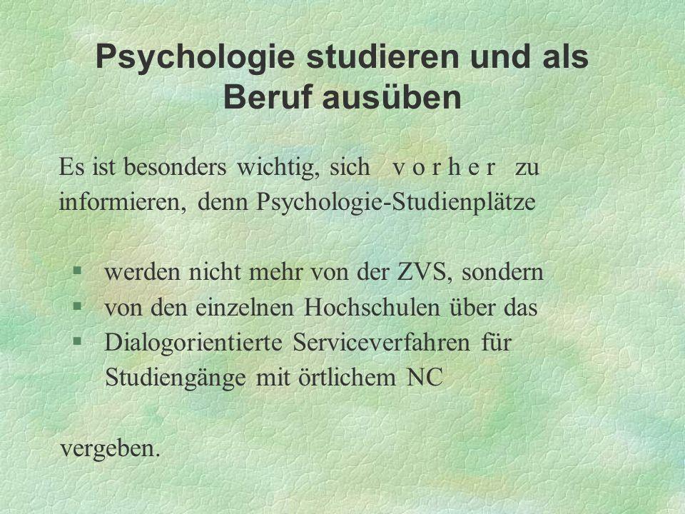 Psychologie studieren und als Beruf ausüben Es ist besonders wichtig, sich v o r h e r zu informieren, denn Psychologie-Studienplätze §werden nicht me