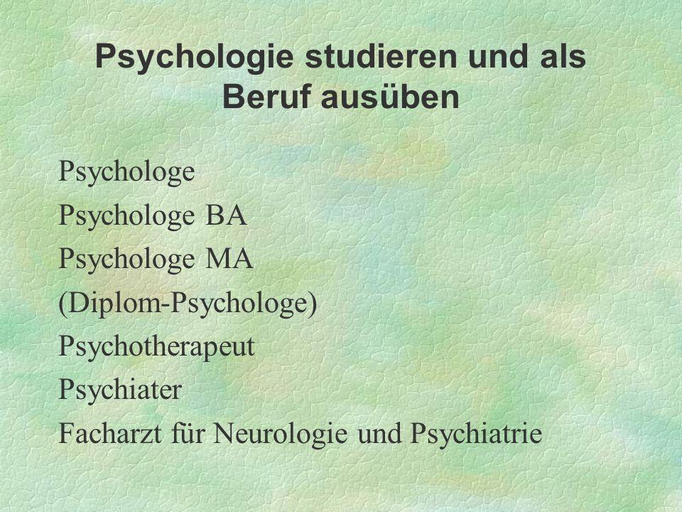 Psychologie studieren und als Beruf ausüben Psychologe Psychologe BA Psychologe MA (Diplom-Psychologe) Psychotherapeut Psychiater Facharzt für Neurolo