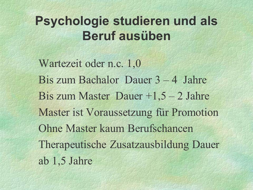 Psychologie studieren und als Beruf ausüben Wartezeit oder n.c. 1,0 Bis zum Bachalor Dauer 3 – 4 Jahre Bis zum Master Dauer +1,5 – 2 Jahre Master ist
