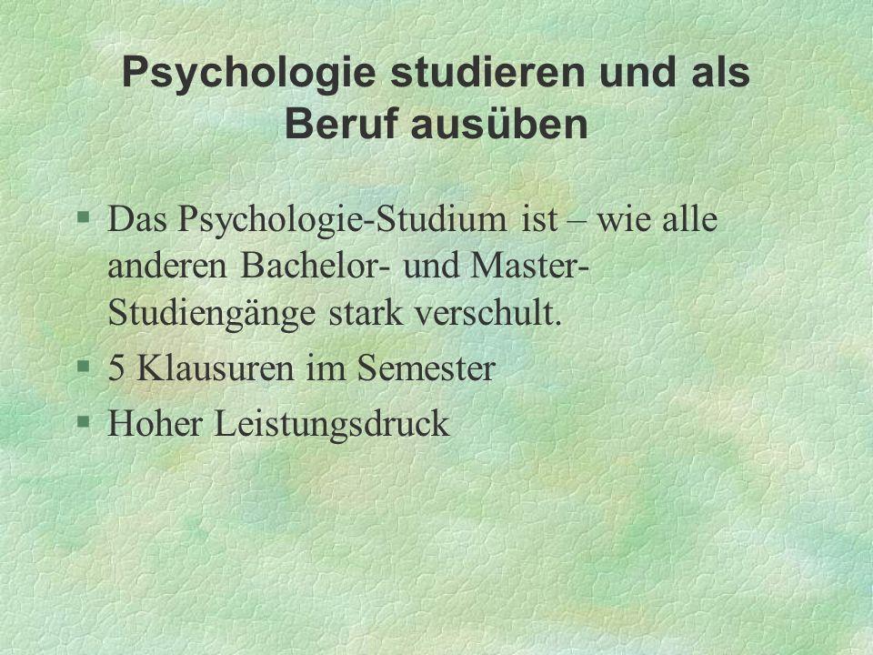 Psychologie studieren und als Beruf ausüben §Das Psychologie-Studium ist – wie alle anderen Bachelor- und Master- Studiengänge stark verschult. §5 Kla