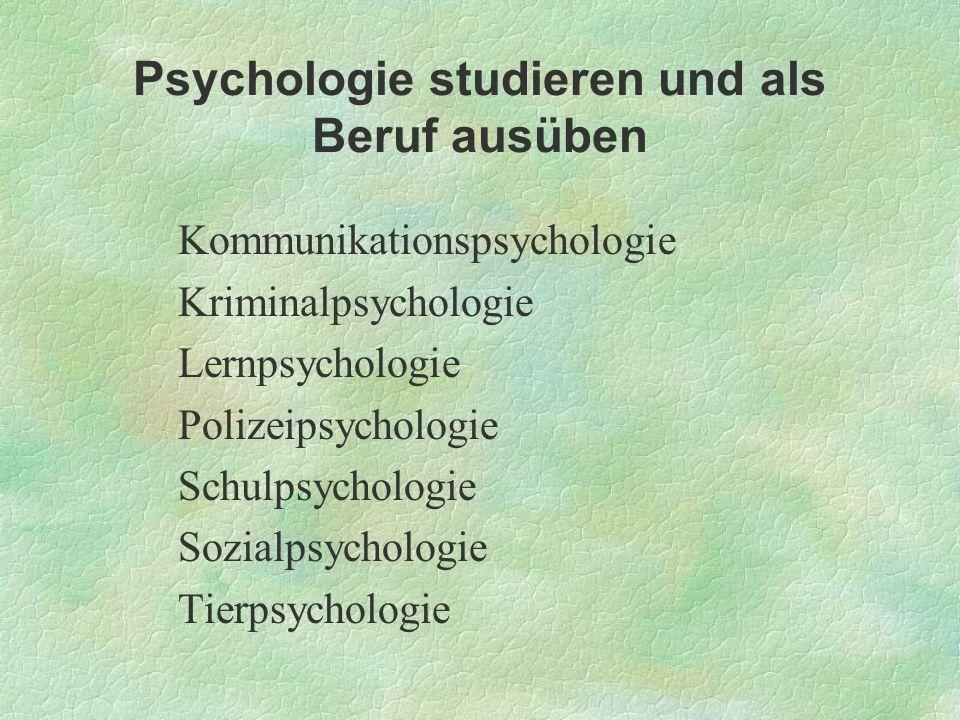 Psychologie studieren und als Beruf ausüben Kommunikationspsychologie Kriminalpsychologie Lernpsychologie Polizeipsychologie Schulpsychologie Sozialps