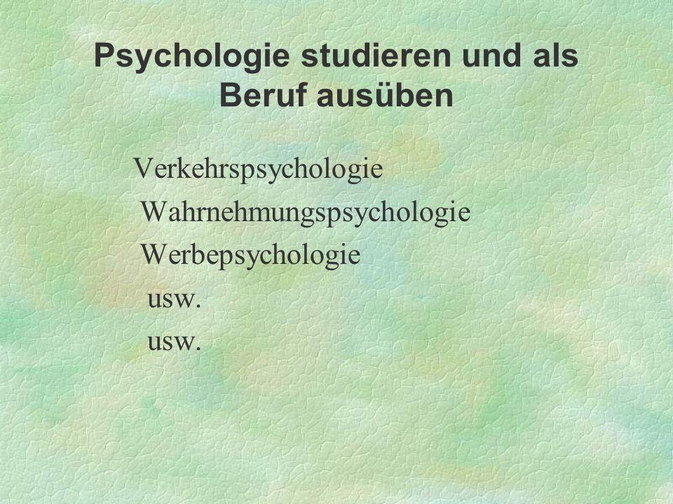 Psychologie studieren und als Beruf ausüben Verkehrspsychologie Wahrnehmungspsychologie Werbepsychologie usw.