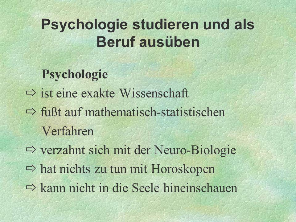 Psychologie studieren und als Beruf ausüben Psychologie ist eine exakte Wissenschaft fußt auf mathematisch-statistischen Verfahren verzahnt sich mit d