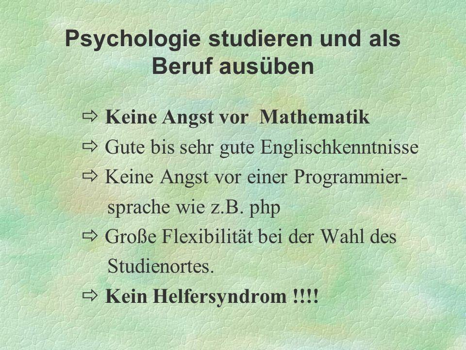 Psychologie studieren und als Beruf ausüben Keine Angst vor Mathematik Gute bis sehr gute Englischkenntnisse Keine Angst vor einer Programmier- sprach