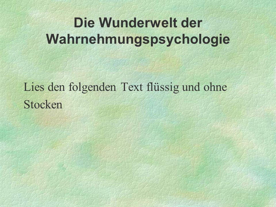 Die Wunderwelt der Wahrnehmungspsychologie Lies den folgenden Text flüssig und ohne Stocken