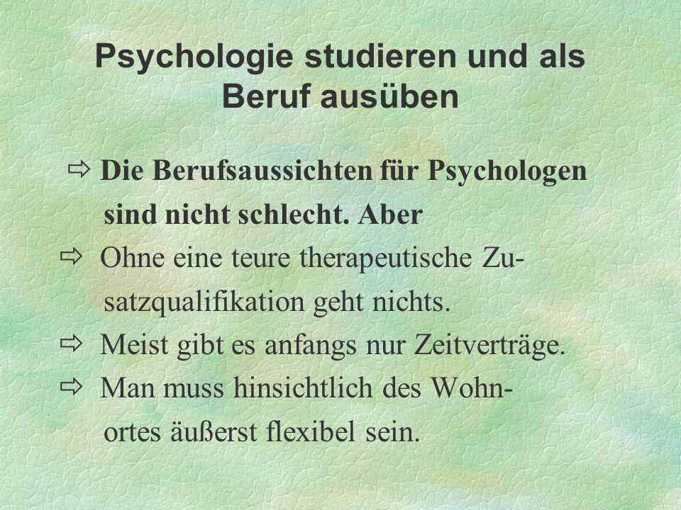 Psychologie studieren und als Beruf ausüben Die Berufsaussichten für Psychologen sind nicht schlecht. Aber Ohne eine teure therapeutische Zu- satzqual