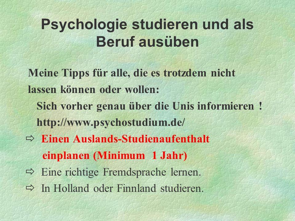 Psychologie studieren und als Beruf ausüben Meine Tipps für alle, die es trotzdem nicht lassen können oder wollen: Sich vorher genau über die Unis inf
