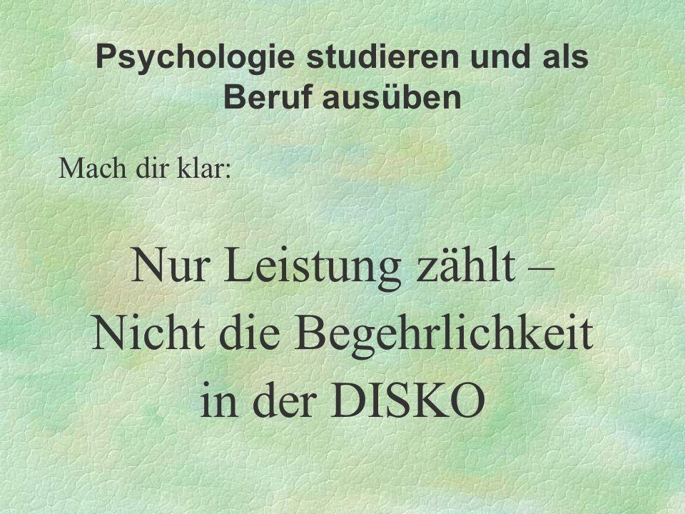 Psychologie studieren und als Beruf ausüben Mach dir klar: Nur Leistung zählt – Nicht die Begehrlichkeit in der DISKO
