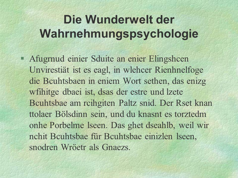 Die Wunderwelt der Wahrnehmungspsychologie §Afugrnud einier Sduite an enier Elingshcen Unvirestiät ist es eagl, in wlehcer Rienhnelfoge die Bcuhtsbaen