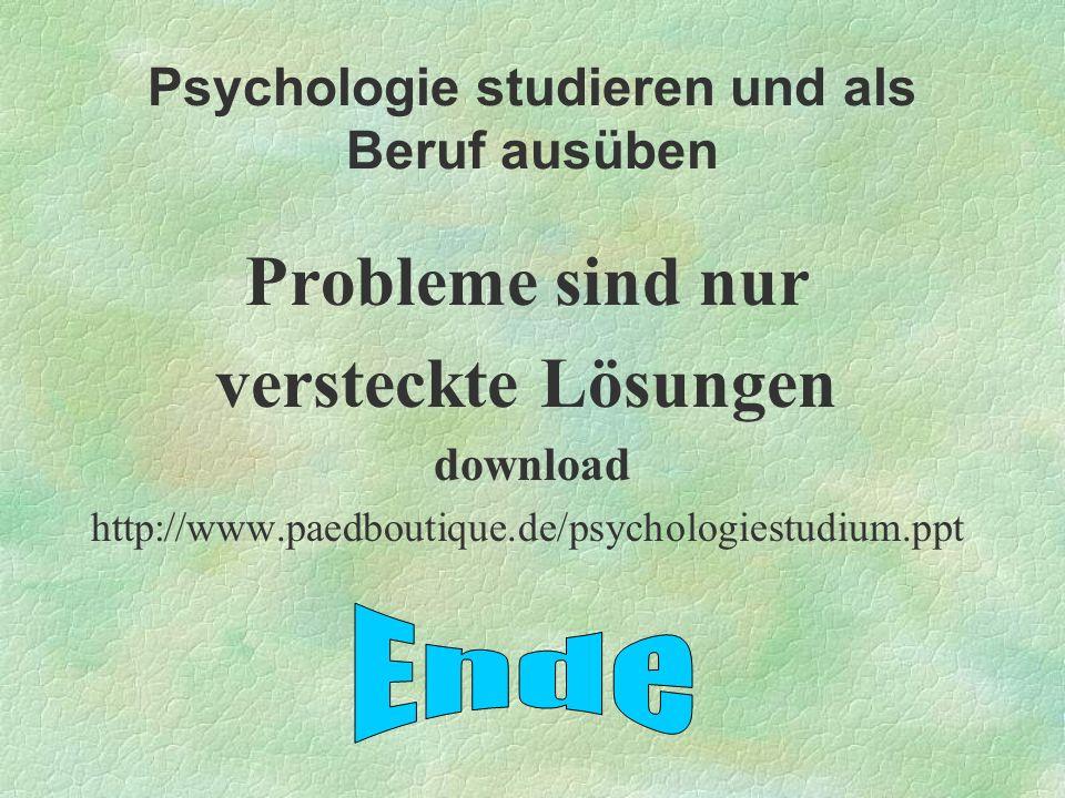 Psychologie studieren und als Beruf ausüben Probleme sind nur versteckte Lösungen download http://www.paedboutique.de/psychologiestudium.ppt