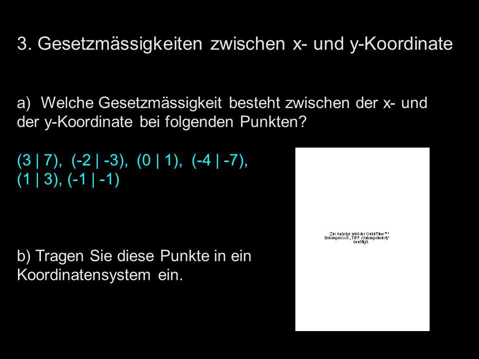3. Gesetzmässigkeiten zwischen x- und y-Koordinate a)Welche Gesetzmässigkeit besteht zwischen der x- und der y-Koordinate bei folgenden Punkten? (3  