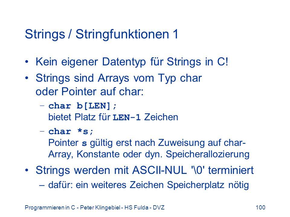 Programmieren in C - Peter Klingebiel - HS Fulda - DVZ100 Strings / Stringfunktionen 1 Kein eigener Datentyp für Strings in C! Strings sind Arrays vom