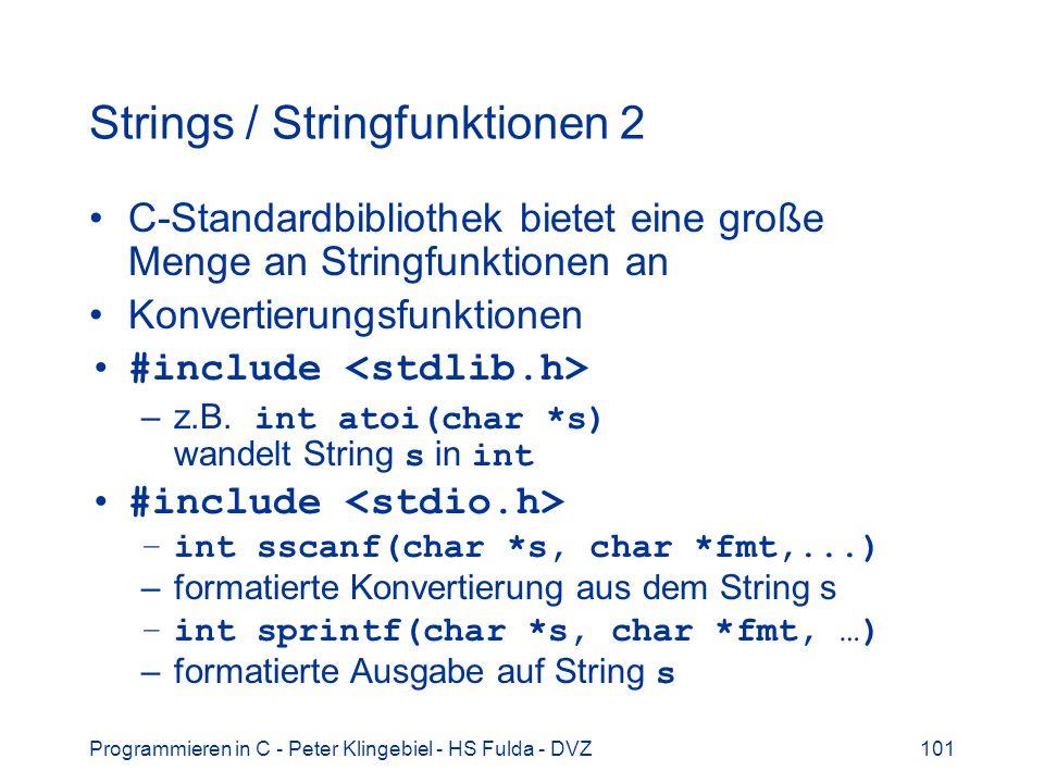 Programmieren in C - Peter Klingebiel - HS Fulda - DVZ101 Strings / Stringfunktionen 2 C-Standardbibliothek bietet eine große Menge an Stringfunktione