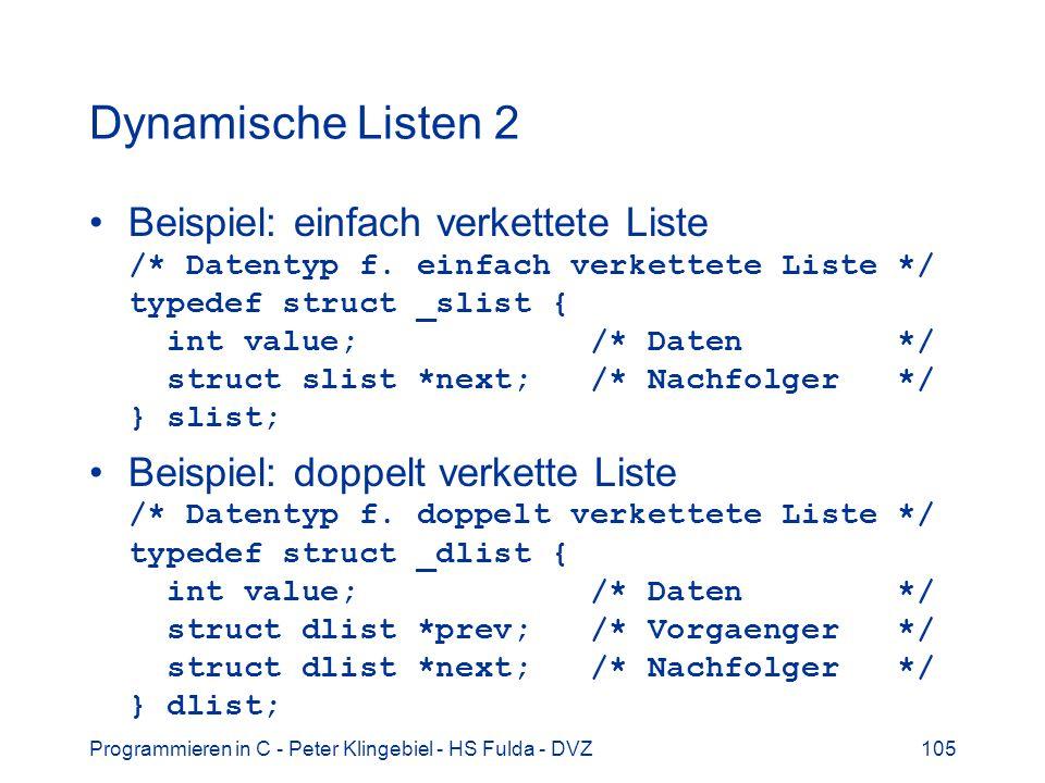 Programmieren in C - Peter Klingebiel - HS Fulda - DVZ105 Dynamische Listen 2 Beispiel: einfach verkettete Liste /* Datentyp f. einfach verkettete Lis