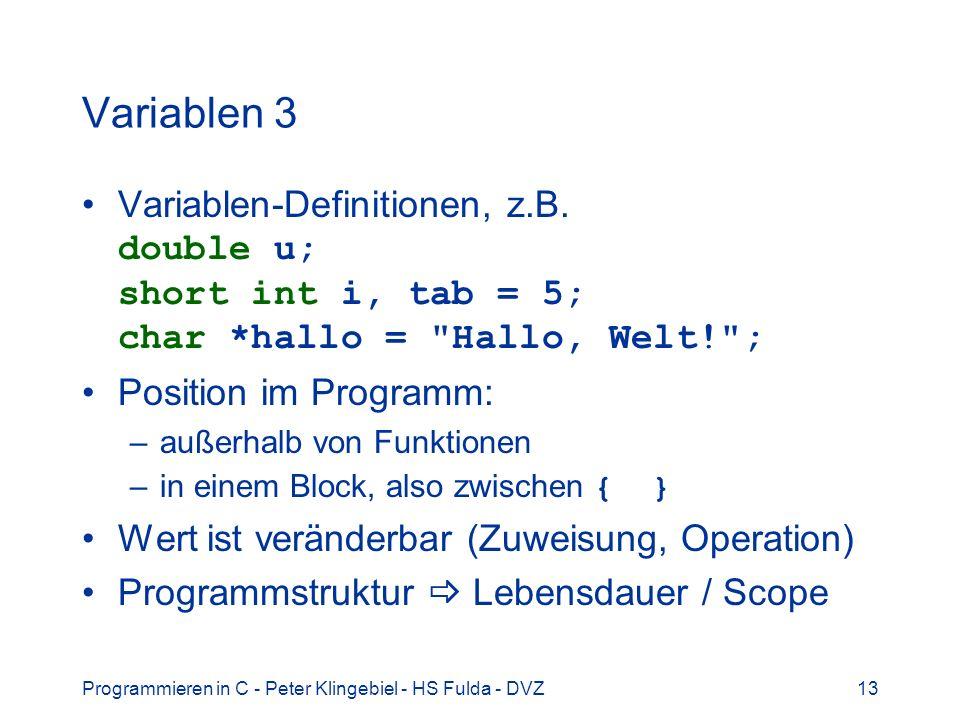 Programmieren in C - Peter Klingebiel - HS Fulda - DVZ13 Variablen 3 Variablen-Definitionen, z.B. double u; short int i, tab = 5; char *hallo =