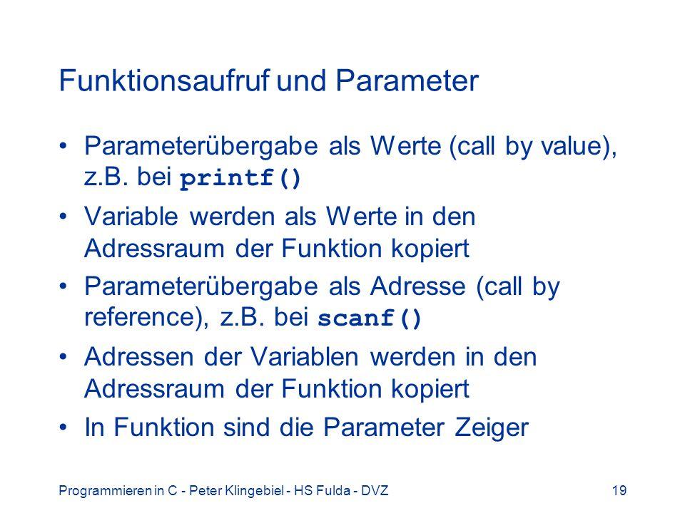 Programmieren in C - Peter Klingebiel - HS Fulda - DVZ19 Funktionsaufruf und Parameter Parameterübergabe als Werte (call by value), z.B. bei printf()