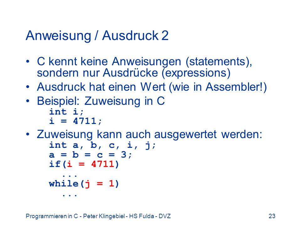 Programmieren in C - Peter Klingebiel - HS Fulda - DVZ23 Anweisung / Ausdruck 2 C kennt keine Anweisungen (statements), sondern nur Ausdrücke (express